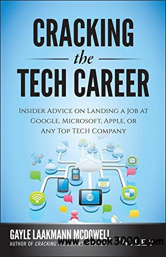 Cracking the Tech Career: Insider Advice on Landing a Job at Google, Microsoft, Apple, or any Top Tech Company, 2 edition free download
