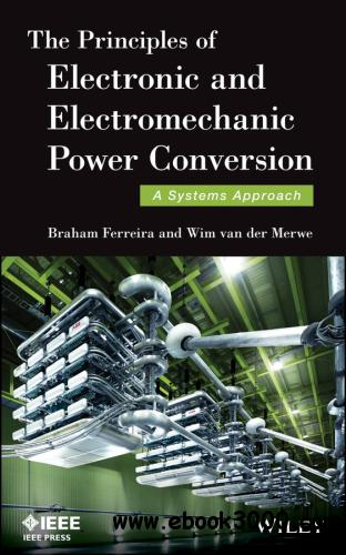 The Principles of Electronic and Electromechanic Power Conversion: A Systems Approach free download