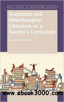 Anecdotes and Afterthoughts: Literature as a Teacher's Curriculum free download