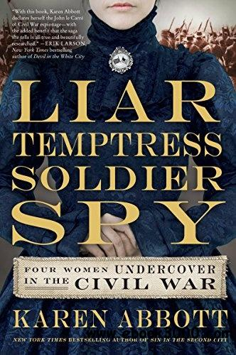 Liar, Temptress, Soldier, Spy: Four Women Undercover in the Civil War free download