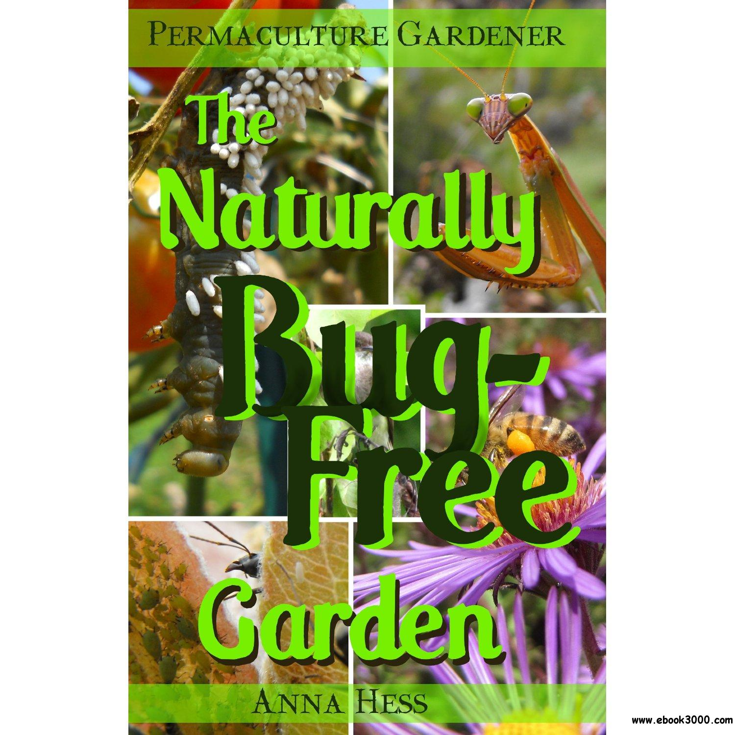 The Naturally Bug-Free Garden: Controlling Pest Insects Without Chemicals free download