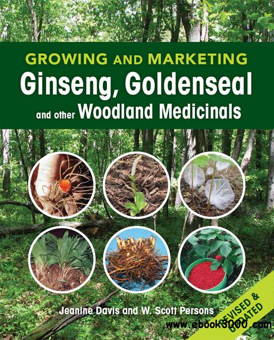 Growing and Marketing Ginseng, Goldenseal and other Woodland Medicinals free download