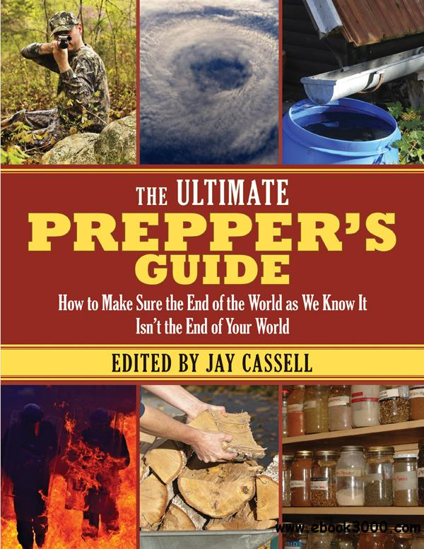 The Ultimate Preppers Guide: How to Make Sure the End of the World as We Know It Isnt the End of Your World free download