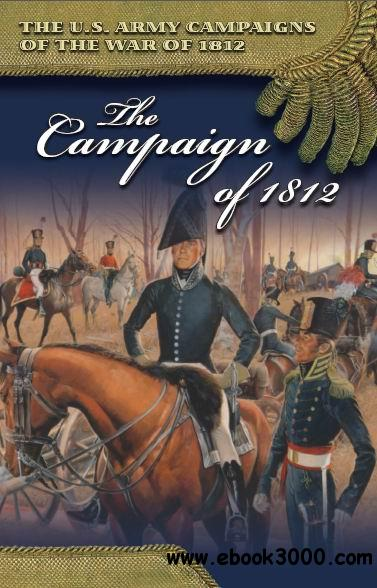 The Campaign of 1812 (U.S. Army Campaigns of the War of 1812) free download
