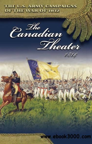 The Canadian Theater, 1814 (U.S. Army Campaigns of the War of 1812) free download