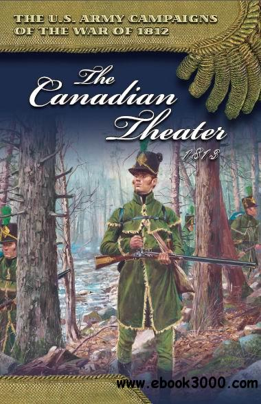 The Canadian Theater, 1813 (U.S. Army Campaigns of the War of 1812) free download