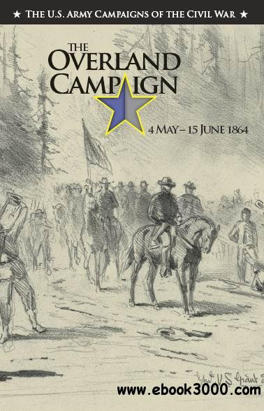 The Overland Campaign 4 May C 15 June 1864 (The U.S. Army Campaigns of the Civil War) free download