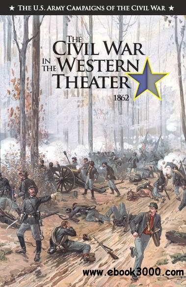 The Civil War in the Western Theater 1862 (The U.S. Army Campaigns of the Civil War) free download