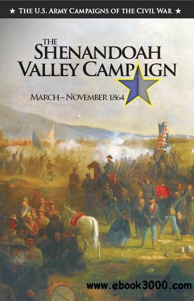 The Shenandoah Valley Campaign March-November 1864 (The U.S. Army Campaigns of the Civil War) free download