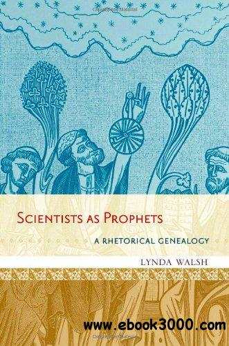 Scientists as Prophets: A Rhetorical Genealogy free download