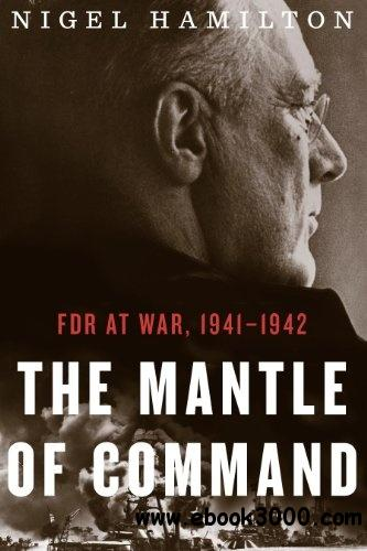 The Mantle of Command: FDR at War, 1941-1942 free download