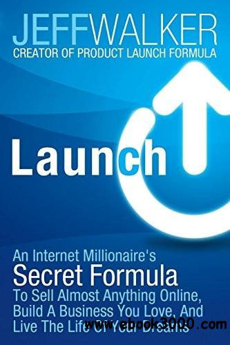 Launch: An Internet Millionaire's Secret Formula To Sell Almost Anything Online, Build A Business You Love... free download