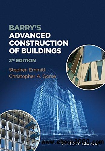 Stephen Emmitt, Christopher A. Gorse - Barry's Advanced Construction of Buildings (3rd Edition) free download