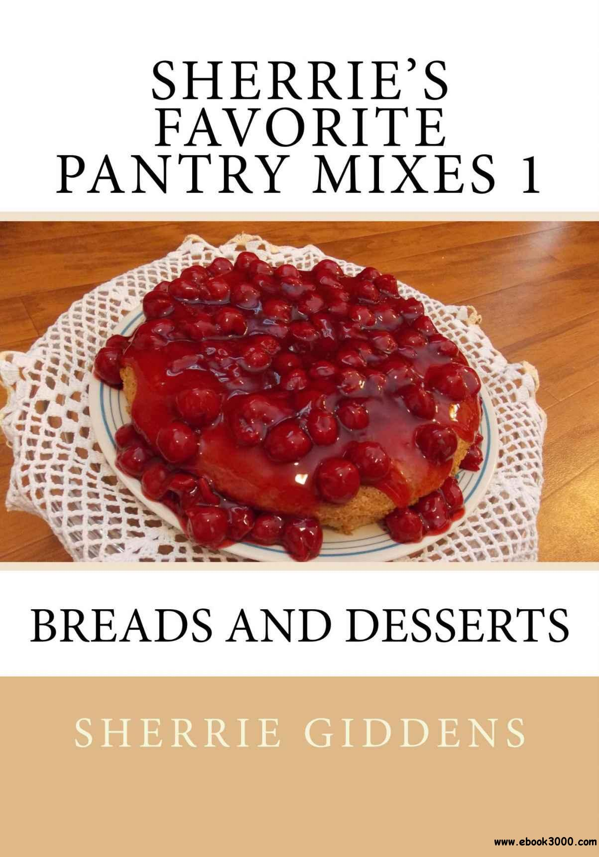 Sherrie's Favorite Pantry Mixes 1: Breads and Desserts free download