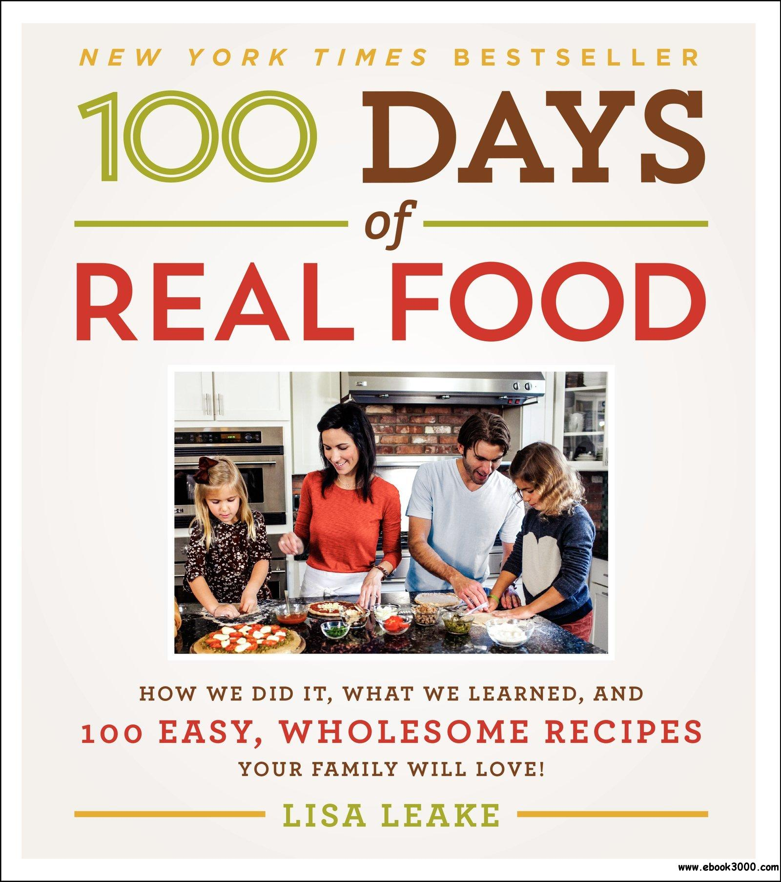 100 Days of Real Food: How We Did It, What We Learned, and 100 Easy, Wholesome Recipes free download