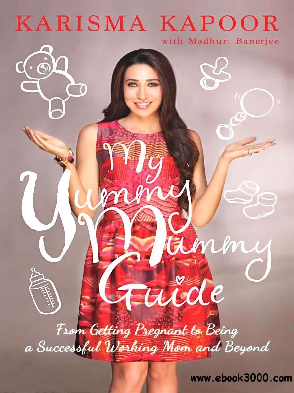 My Yummy Mummy Guide: From Getting Pregnant to Being a Successful Working Mom and Beyond free download