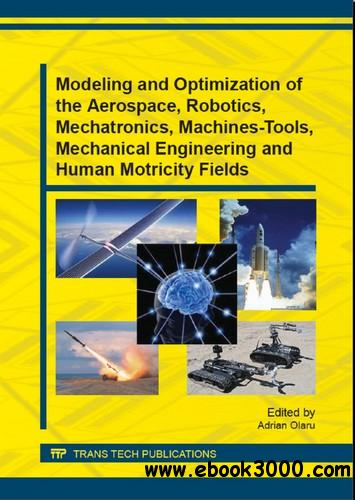 Modeling and Optimization of the Aerospace, Robotics, Mechatronics, Machines-tools, Mechanical Engineering and free download