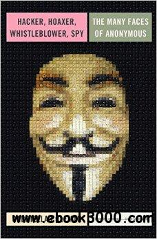 Hacker, Hoaxer, Whistleblower, Spy: The Story of Anonymous free download