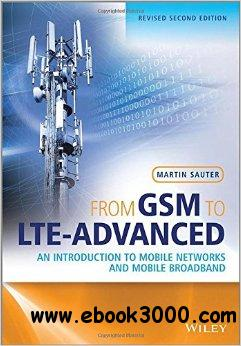 From GSM to lLTE-advanced: An Introduction to Mobile Networks and Mobile Broadband, Second Edition free download