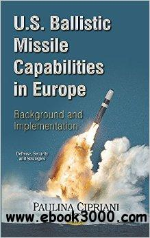 U.S. Ballistic Missile Capabilities in Europe: Background and Implementation free download