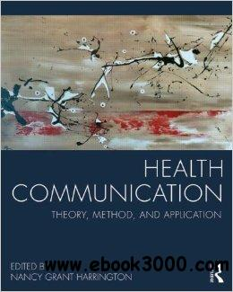 Health Communication: Theory, Method, and Application free download