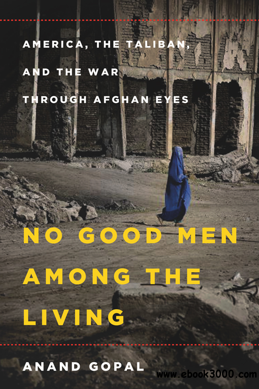 No Good Men Among the Living: America, the Taliban, and the War through Afghan Eyes free download