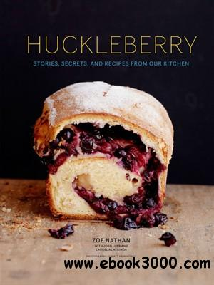 Huckleberry: Stories, Secrets, and Recipes From Our Kitchen free download