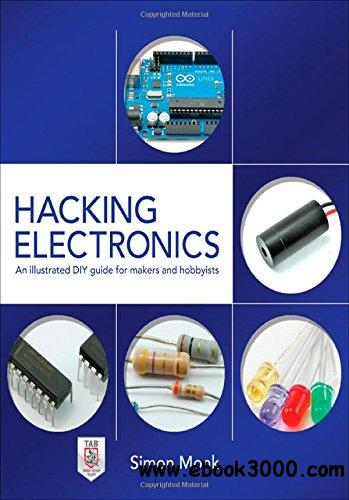 Hacking Electronics: An Illustrated DIY Guide for Makers and Hobbyists free download