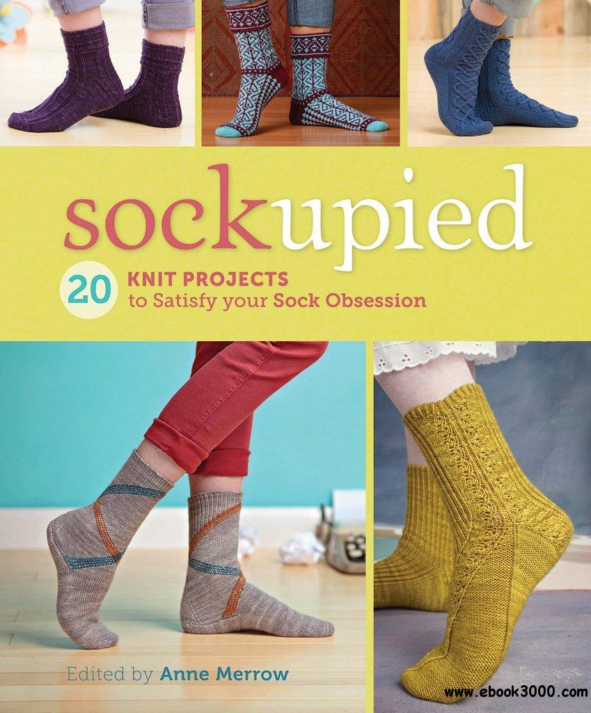 Sockupied: 20 Knit Projects to Satisfy Your Sock Obsession free download