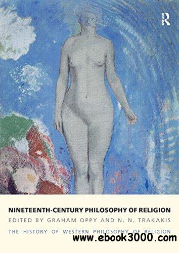 Nineteenth-Century Philosophy of Religion: The History of Western Philosophy of Religion, Volume 4 free download