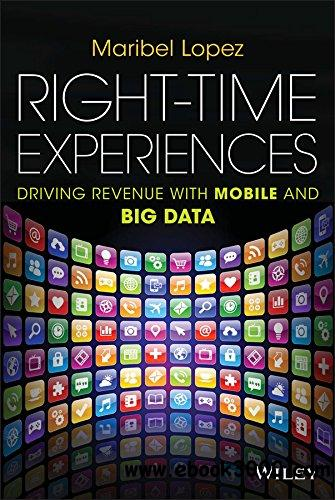 Right-Time Experiences: Driving Revenue with Mobile and Big Data free download