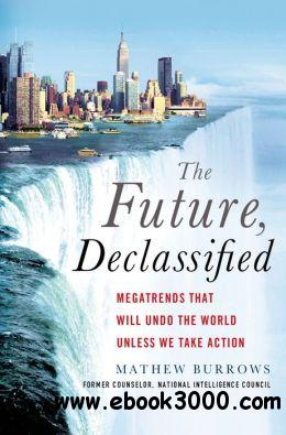 The Future, Declassified: Megatrends That Will Undo the World Unless We Take Action free download