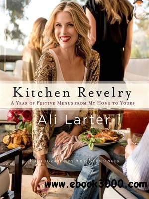 Kitchen Revelry: A Year of Festive Menus from My Home to Yours free download