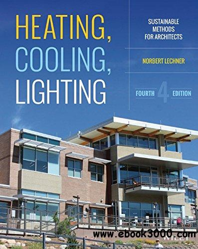 Heating, Cooling, Lighting: Sustainable Design Methods for Architects, 4 edition free download