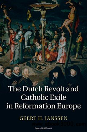 The Dutch Revolt and Catholic Exile in Reformation Europe free download