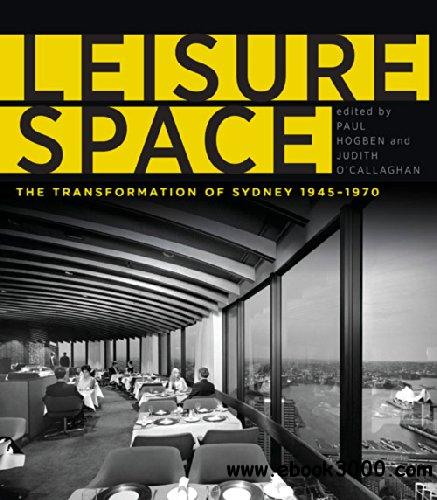 Leisure Space: The Transformation of Sydney, 1945-1970 download dree