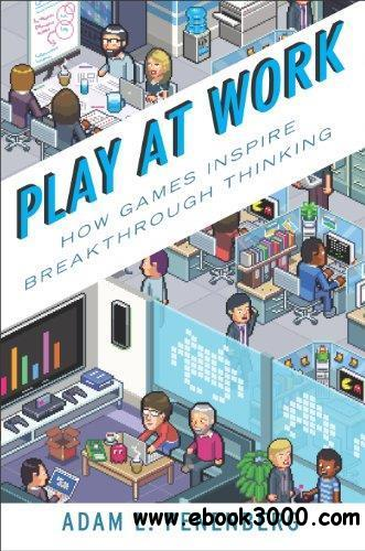 Play at Work: Companies on the cutting Edge of Gamification free download