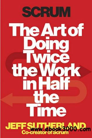 Scrum: The Art of Doing Twice the Work in Half the Time free download