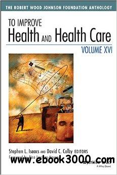 To Improve Health and Health Care: Volume 16: The Robert Wood Johnson Foundation Anthology free download