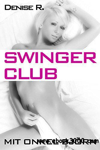 Leitner, Denise R. - Swingerclub mit Onkel Bjorn free download