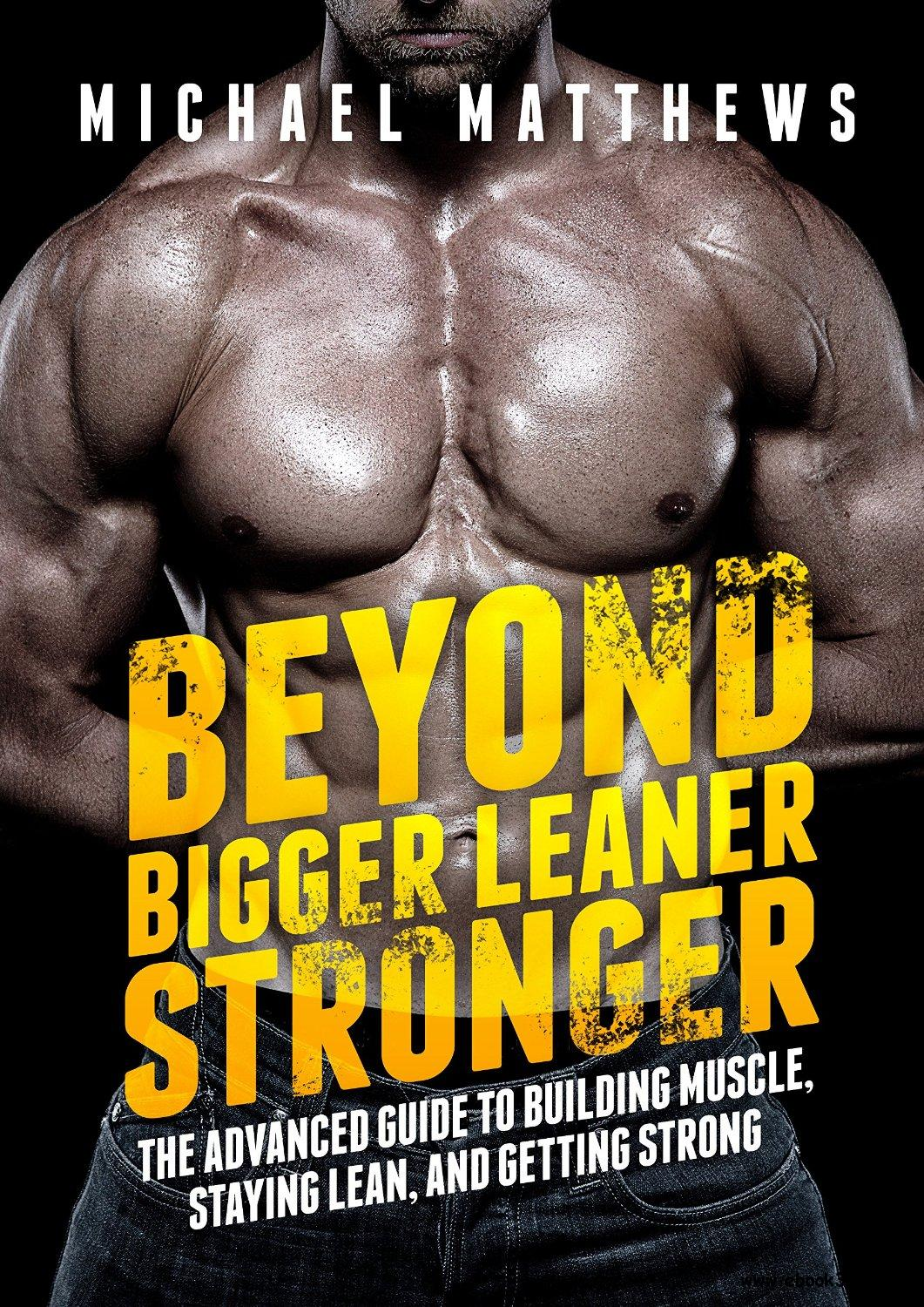 Beyond Bigger Leaner Stronger: The Advanced Guide to Building Muscle, Staying Lean, and Getting Strong download dree