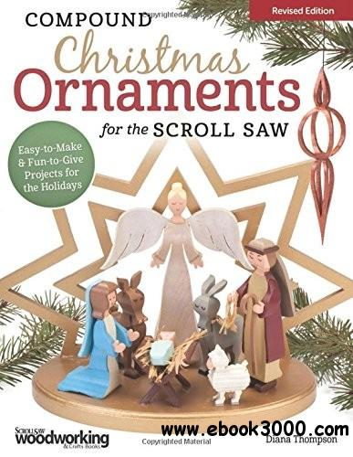 Compound Christmas Ornaments for the Scroll Saw: Easy-to-Make & Fun-to-Give Projects for the Holidays, Revised Edition free download