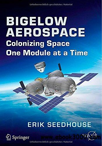 Bigelow Aerospace: Colonizing Space One Module at a Time free download