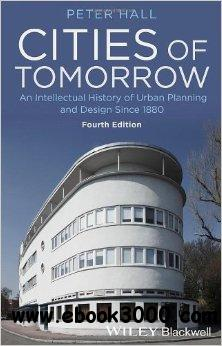 Cities of Tomorrow: An Intellectual History of Urban Planning and Design Since 1880 (4th Edition) download dree
