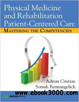 Physical Medicine and Rehabilitation Patient-Centered Care: Mastering the Competencies free download