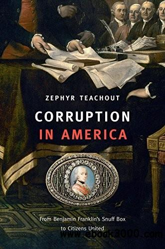 Corruption in America: From Benjamin Franklin's Snuff Box to Citizens United free download