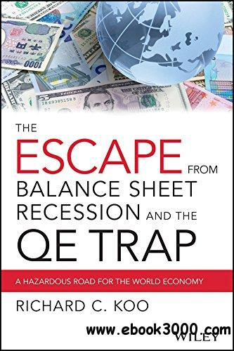 The Escape from Balance Sheet Recession and the QE Trap: A Hazardous Road for the World Economy free download