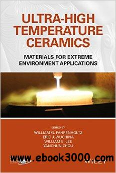 Ultra-High Temperature Ceramics: Materials for Extreme Environment Applications free download