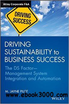 Driving Sustainability to Business Success: The DS Factor Management System Integration and Automation free download