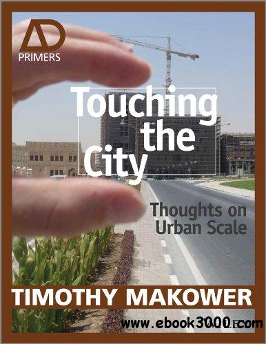 Touching the City: Thoughts on Urban Scale - AD Primer free download